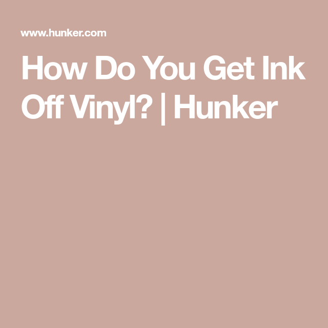 How Do You Get Ink Off Vinyl?
