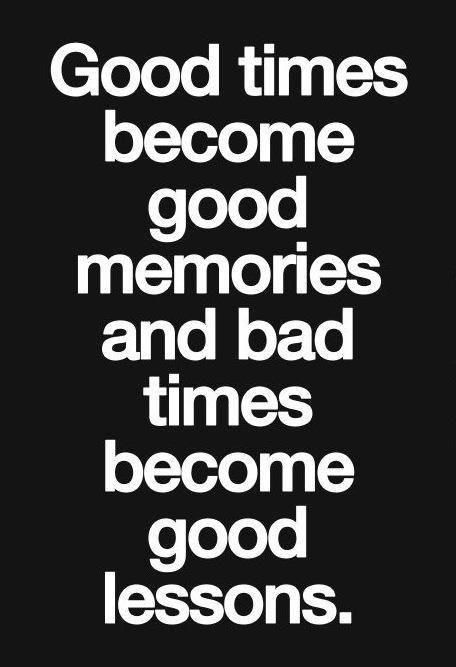 Good Times Bad Times Words Of Wisdom Quotes Inspirational