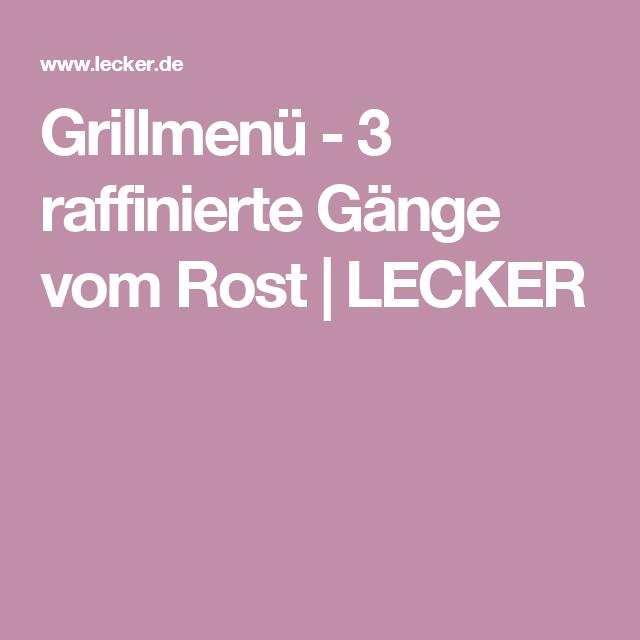 Grillmenü - 3 raffinierte Gänge vom Rost | LECKER