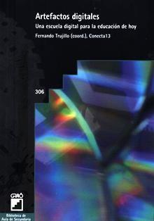 Artefactos digitales : una escuela digital para la educación de hoy / Fernando Trujillo (coord.) ; Conecta 13 ; David Álvarez Jiménez ... [et al.]. LB 1028.3 A7
