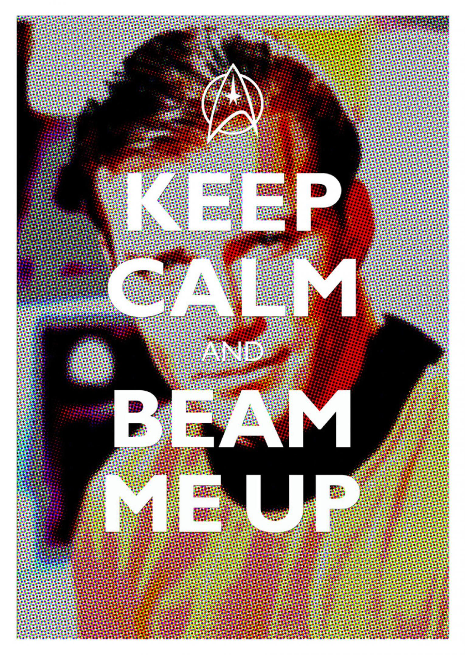 Keep calm and beam me up  Love this one :)