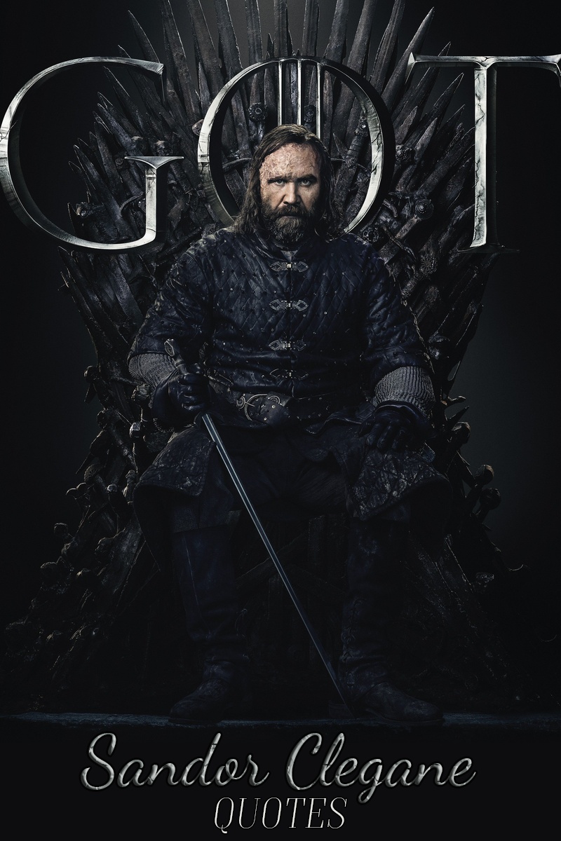 20 Best Sandor Clegane Quotes Scattered Quotes Rory Mccann Game Of Thrones Quotes Got Characters