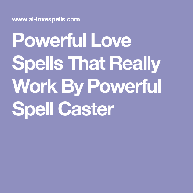 Powerful Love Spells That Really Work By Powerful Spell Caster