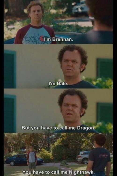 Step Brothers. Dragon and Nighthawk. Hahaha I laughed so ...