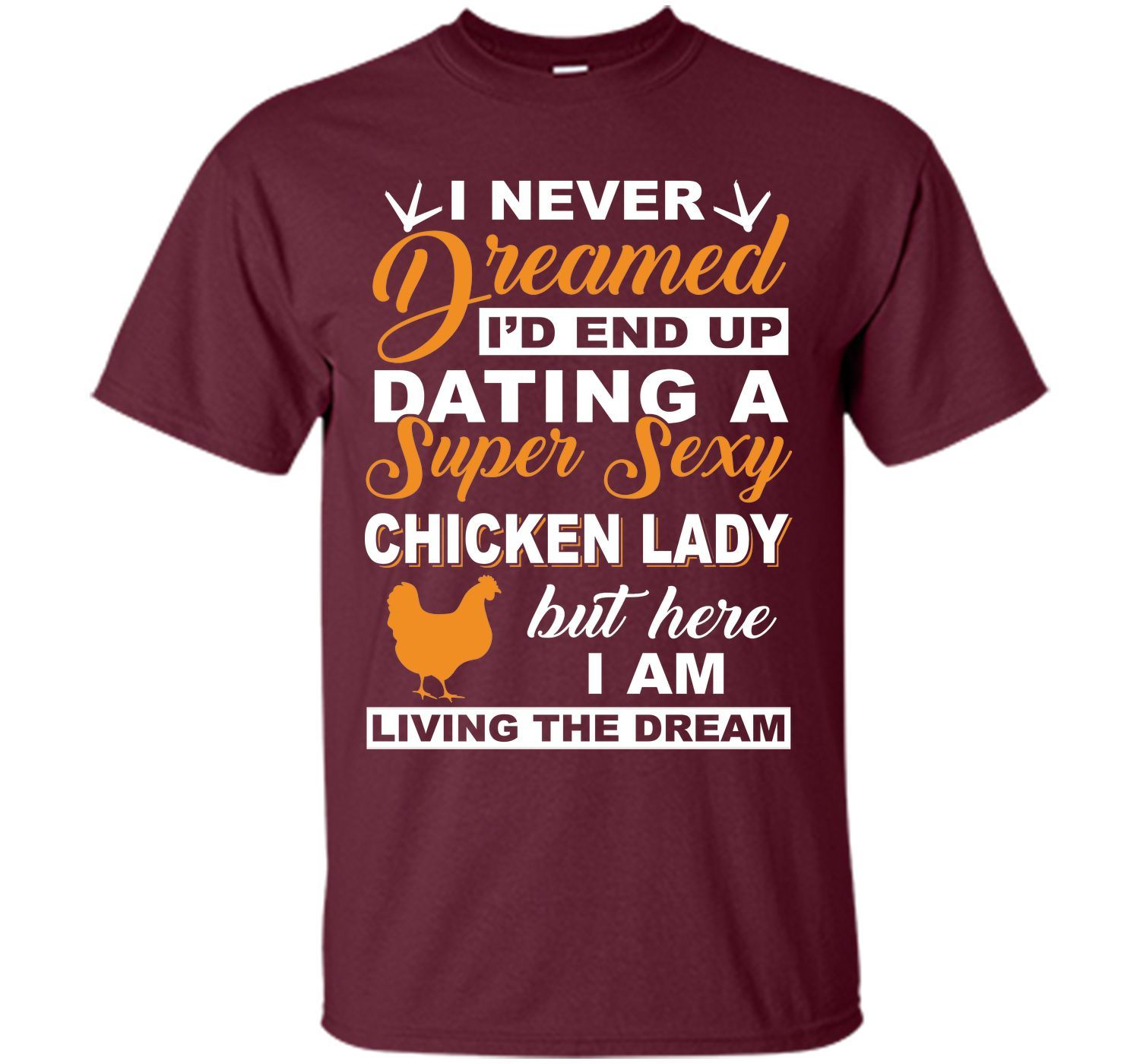 I'd End Up Dating A Super Sexy Chicken Lady T-Shirt