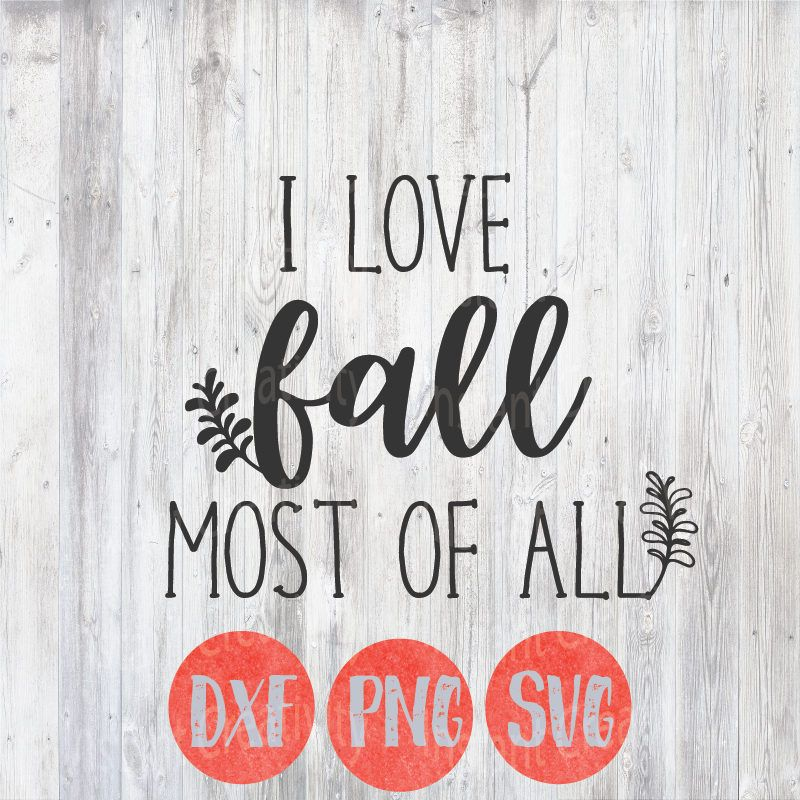 Download I love Fall Most of All Svg, Fall Svg, Thanksgiving Svg ...