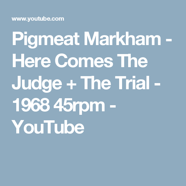 Pigmeat Markham Here Comes The Judge The Trial 1968 45rpm Youtube Here Comes The Judge Markham Judge