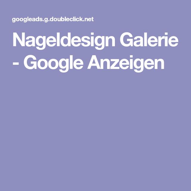 Nageldesign Galerie Google Anzeigen Nageldesign Galerie Nageldesign Design