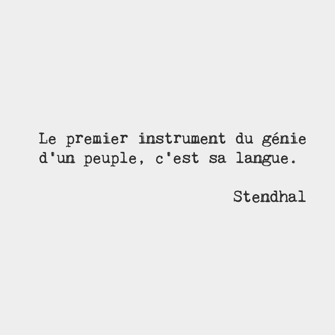 the first instrument of a people s genius is its language the first instrument of a people s genius is its language stendhal french writer
