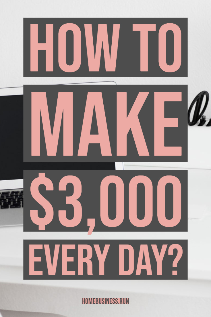 How to make $3,000 every day?