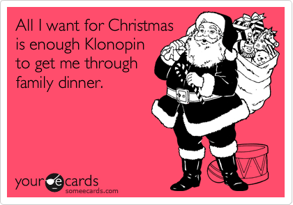 ebf1353d7e39e3c48eef5c3bf801acec all i want for christmas is enough klonopin to get me through