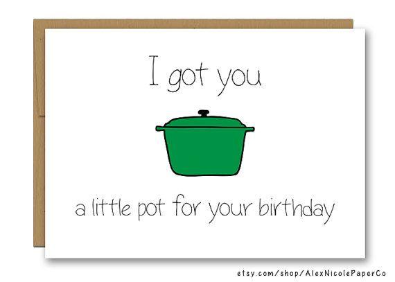 Funny Birthday Card Weed Pot Friend Boyfriend Girlfriend I Got