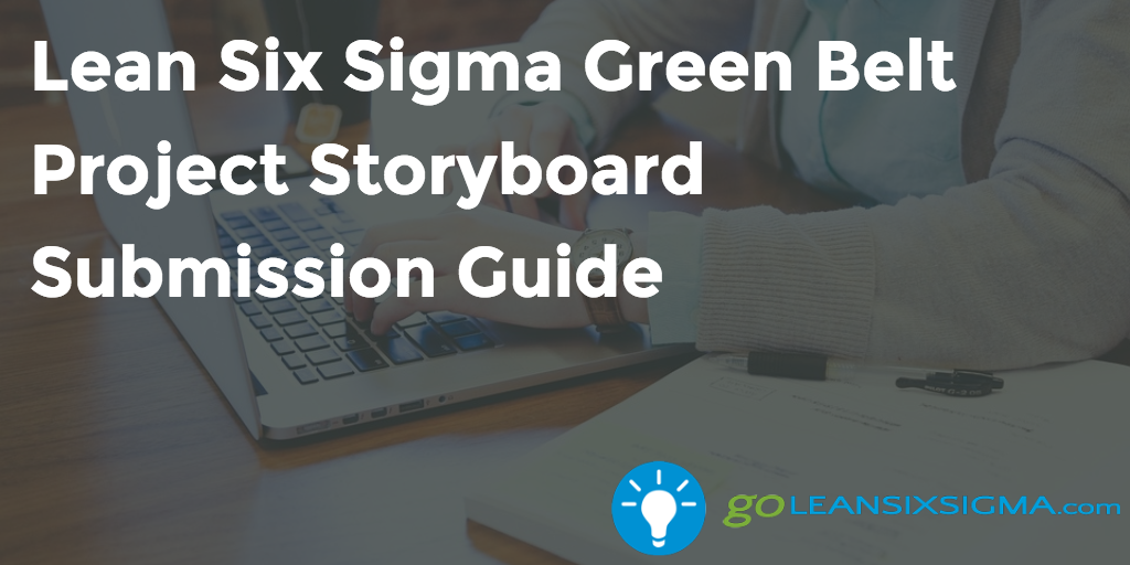 Lean Six Sigma Green Belt Project Storyboard Submission Guide