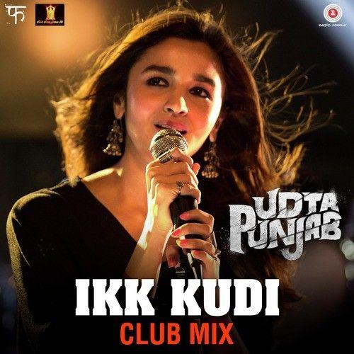 Single Track Info : Song Name: Ikk Kudi (Club Mix) Singers: Alia