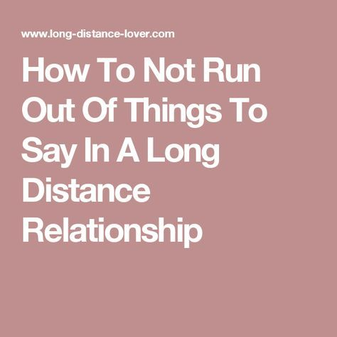 How To Not Run Out Of Things To Say In A Long Distance ...