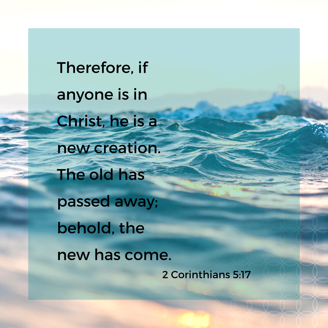 Therefore If Anyone Is In Christ He Is A New Creation The Old Has Passed Away Behold The New Has Come 2 Corinthians 5 Ancient Words Bible Quotes Scripture