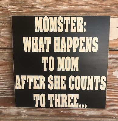 Momster:  What Happens To Mom After She Counts To Three.  Funny Wood Sign  | eBay