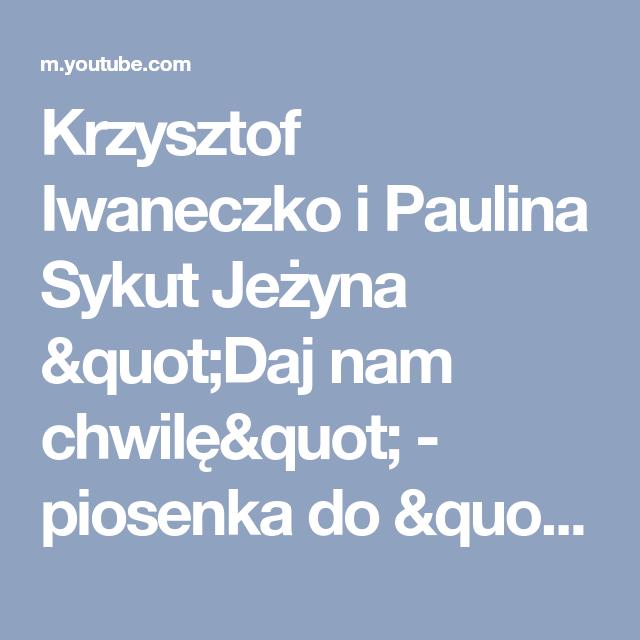 Krzysztof Iwaneczko I Paulina Sykut Jezyna Quot Daj Nam Chwile Quot Piosenka Do Quot Narzeczonego Na Niby Quot Yout Piosenki Jezyna Komedie Romantyczne