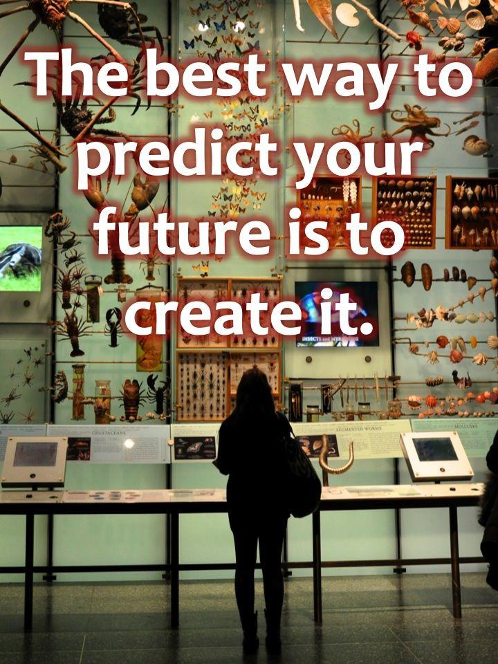 create your own future, predict, abraham lincoln, go, live life, explore