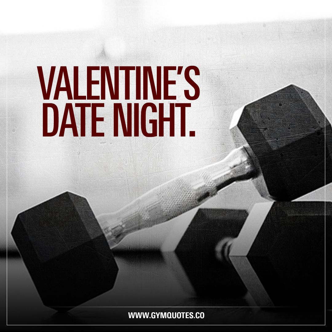 Valentine S Date Night For Some Of Us Gym And Fitness Addicts Valentine S Day Means Date Night At The Gym V Funny Gym Quotes Gym Quote Valentine Quotes
