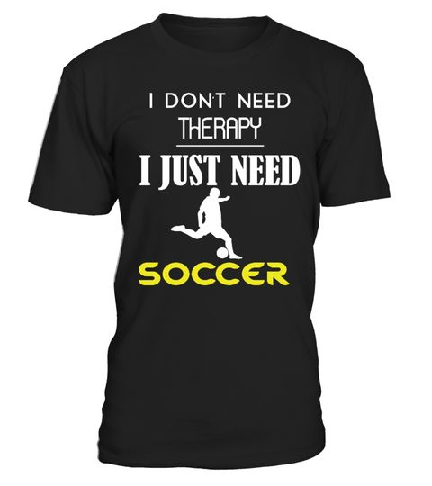 "# SOCCER IS MY THERAPY .  Printed in the USANot available anywhere else!Available in a variety of styles and colors.Buy yours now before it is too late!Secured payment via Visa / Mastercard / Amex / PayPalHow to place an order    Choose the model from the drop-down menu    Click on ""Buy it now""    Choose the size and the quantity    Add your delivery address and bank details    And that's it!  TIP --> If You buy 2 or more (hint: make a gift for someone or team up) you'll save quite a lot in…"