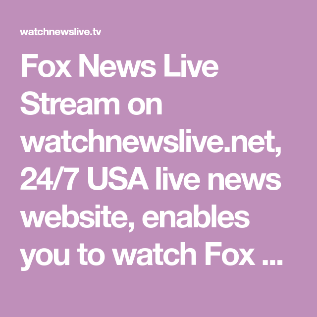 Fox News Live Stream On Watchnewslive Net 24 7 Usa Live News Website Enables You To Watch Fox News Live Stream O Fox News Live Stream Fox News Live Streaming