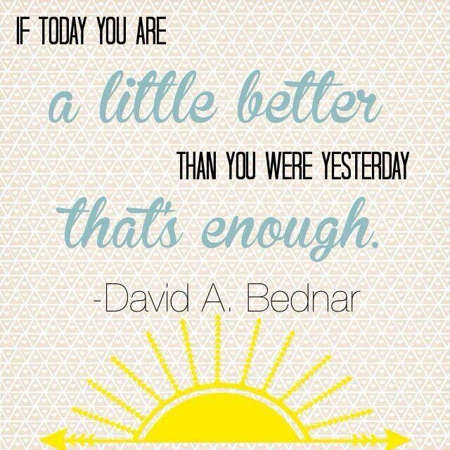 If You Are A Little Better Today Than You Were Yesterday That Is