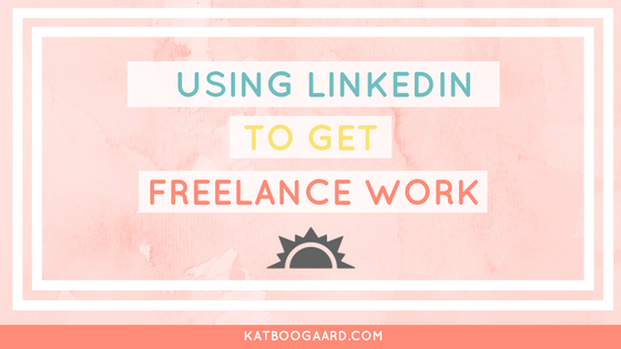 Using Linkedin To Find Freelance Work What You Need To Know Freelance Work Freelance Freelance Writing