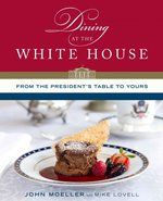 Dining at the White House: from the President's table to yours  John Moeller with Mike Lovell.