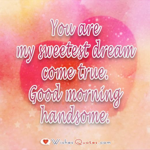 Good Morning Handsome Good Morning Pinterest Morning Quotes