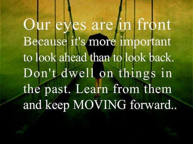 our #eyes #front #important #ahead #look #back #dwell #things #past #learn  #moving #f… | Quotes about moving on in life, Wisdom quotes life, Quotes  about moving on
