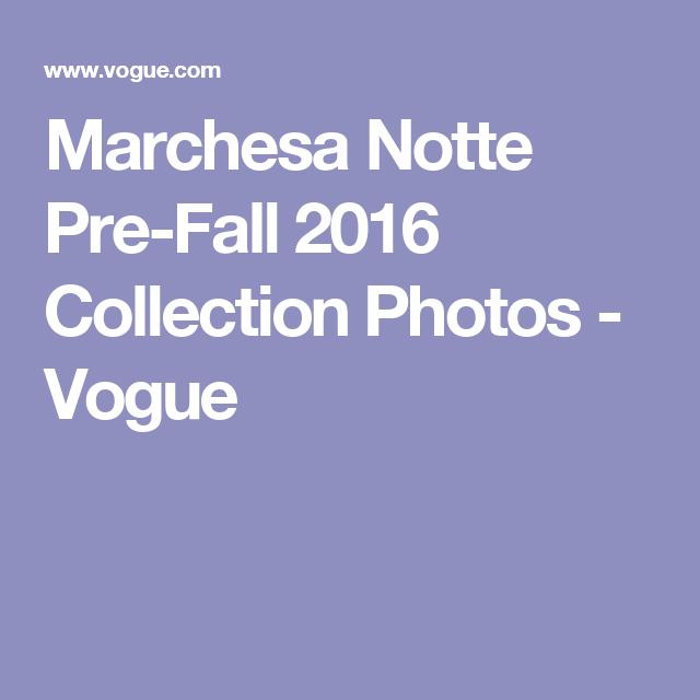 Marchesa Notte Pre-Fall 2016 Collection Photos - Vogue