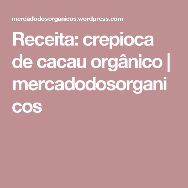 Receita: crepioca de cacau orgânico | mercadodosorganicos