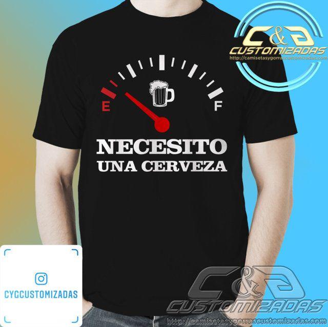 Camiseta Necesito Una Cerveza Camisetas Personalizadas Camisetas Camisas Estampadas