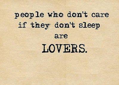 I hardly ever sleep :)