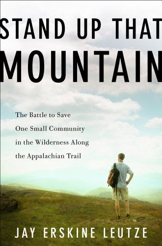 Stand Up That Mountain by Jay Erskine Leutze. $19.69. Publisher: Scribner (June 5, 2012). 402 pages
