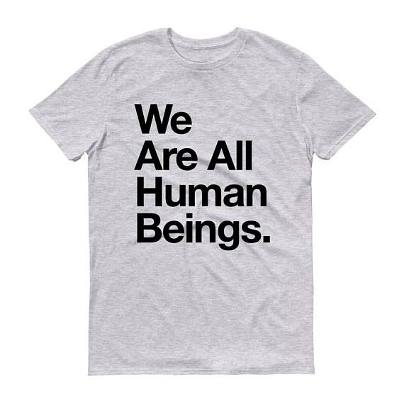 We Are All Human Beings T Shirt Inspirational Quote Tee Tshirt