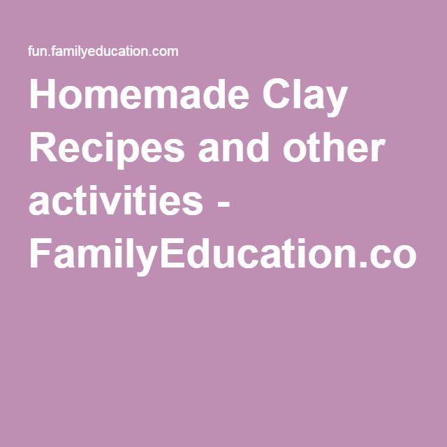 Homemade Clay Recipes and other activities - FamilyEducation.com