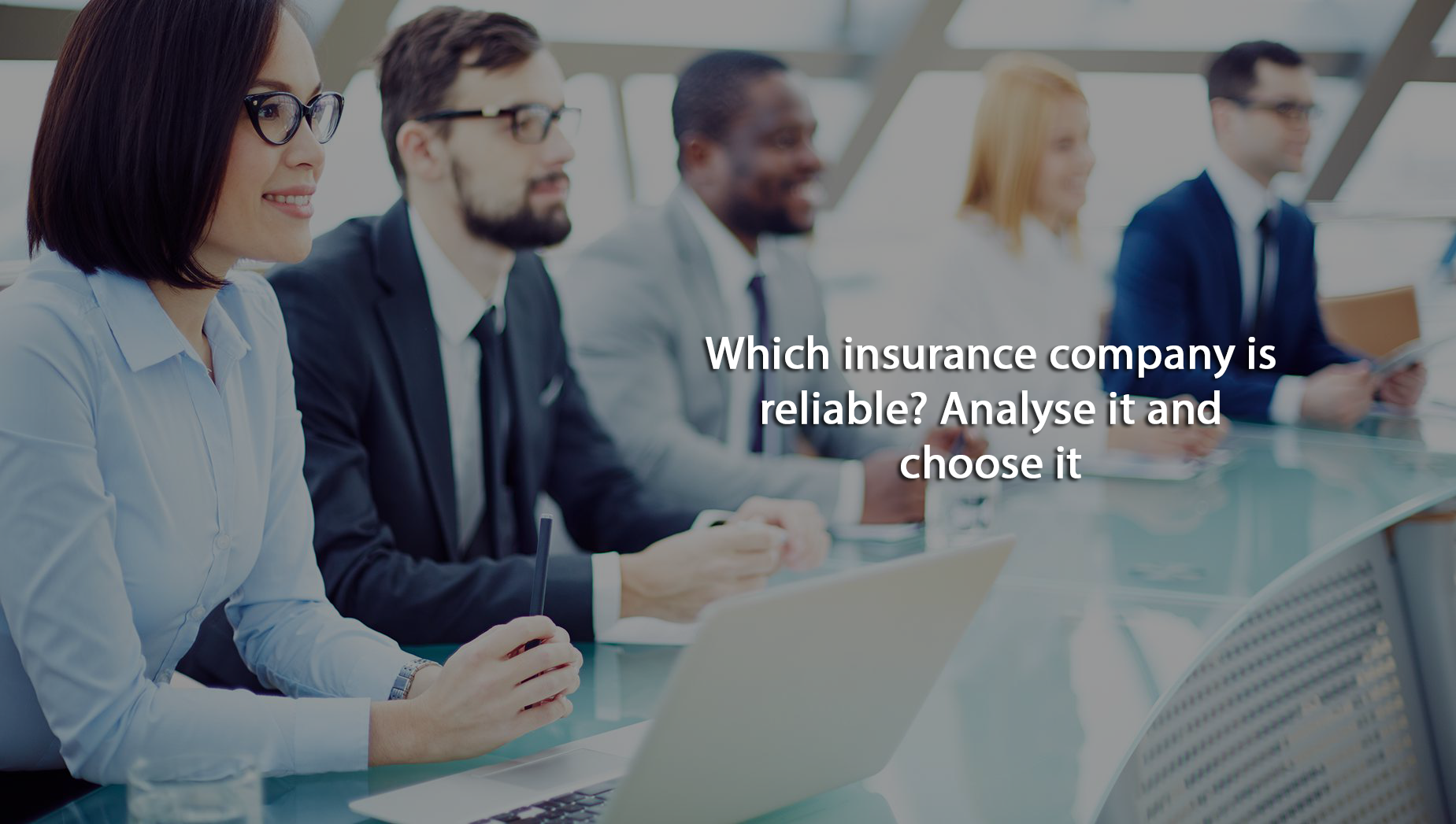 Which insurance company is reliable? Analyse it and choose ...