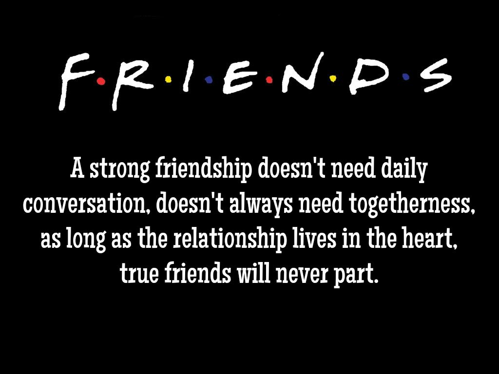 A Strong Friendship Doesn T Need Daily Conversation Doesn T Always Need Togetherness Friendship Quotes Distance Short Friendship Quotes True Friendship Quotes