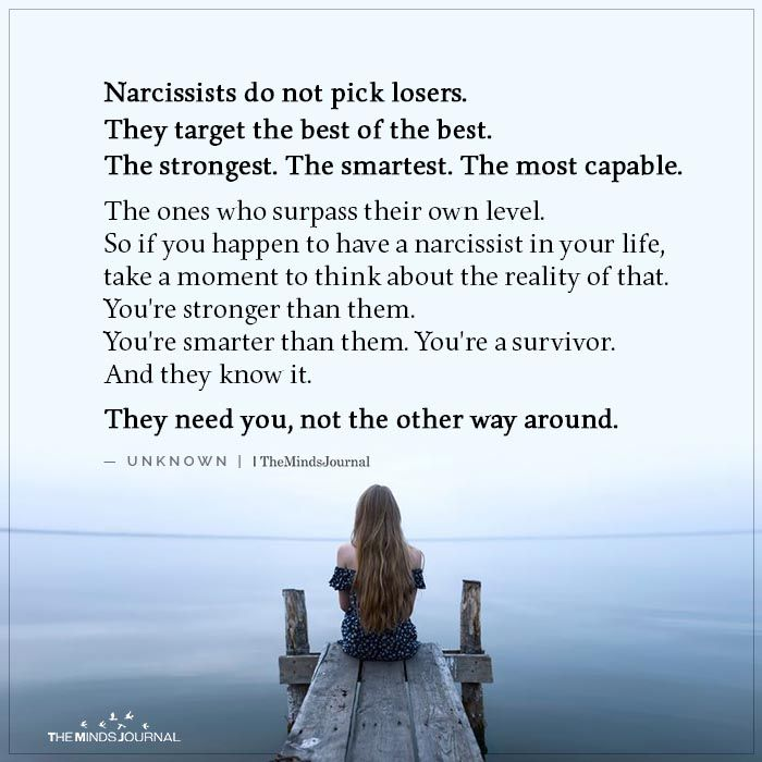 Narcissists do not pick losers. They target the best of the best. The strongest. The smartest. The most capable.