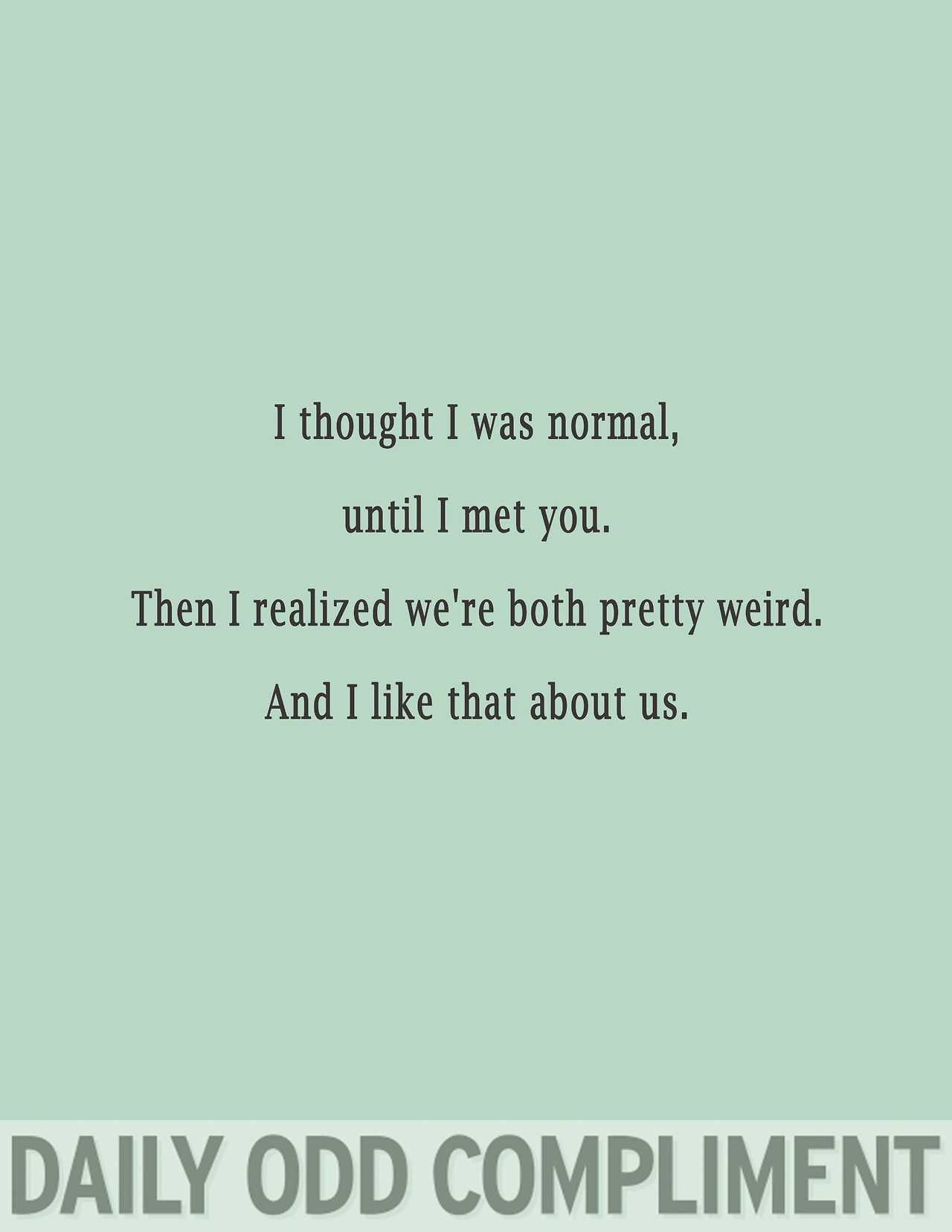 Quotes About Us I Love That About Us  Words Pinterest  Odd Compliments