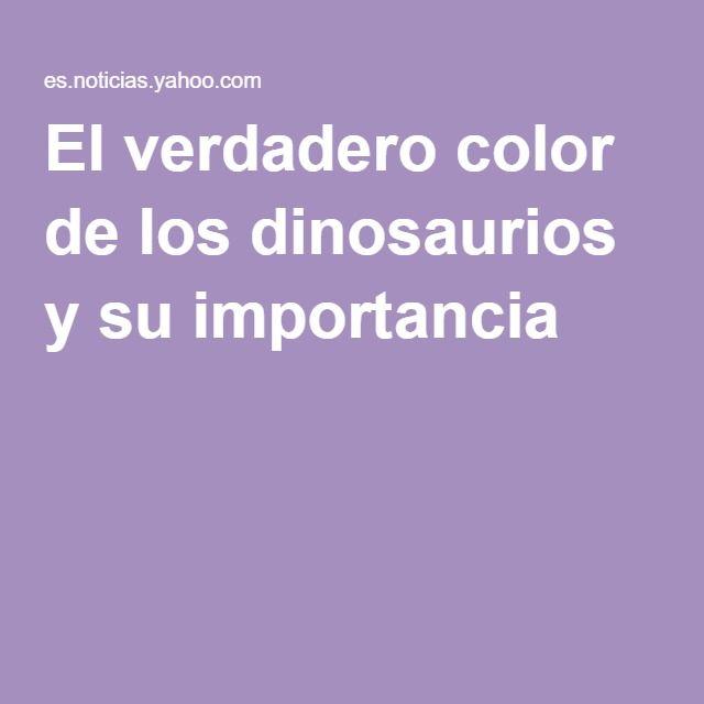 El verdadero color de los dinosaurios y su importancia