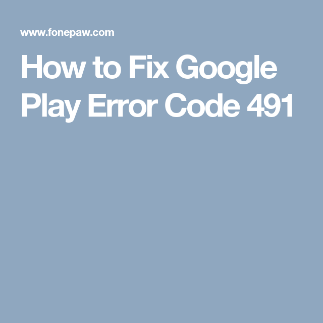 How to Fix Google Play Error Code 491   Android Tips