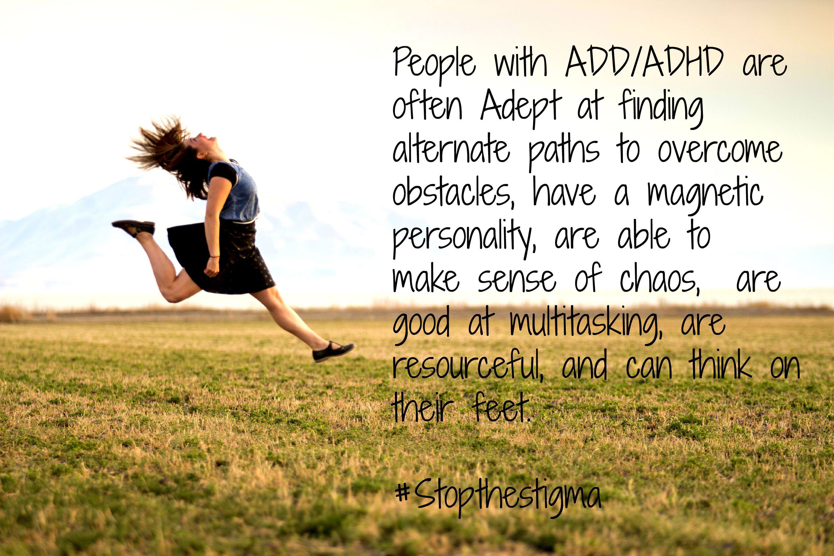 dept at finding alternate paths to overcome obstacles, have a magnetic personality, are able to see patterns and make sense of chaos, can be hyper focused (contrary to popular belief), good at multitasking, can think on their feet, are resourceful, and many more positive things. #NotAnAdjective #StopTheStigma