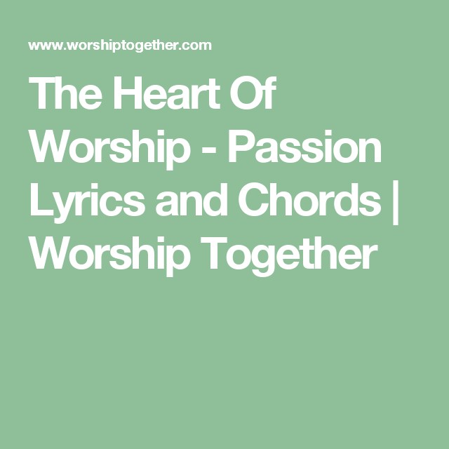 The Heart Of Worship - Passion Lyrics and Chords | Worship Together ...