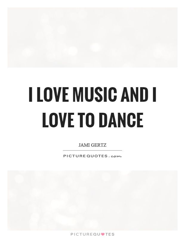 I Love Music And I Love To Dance Picture Quotes Julienne