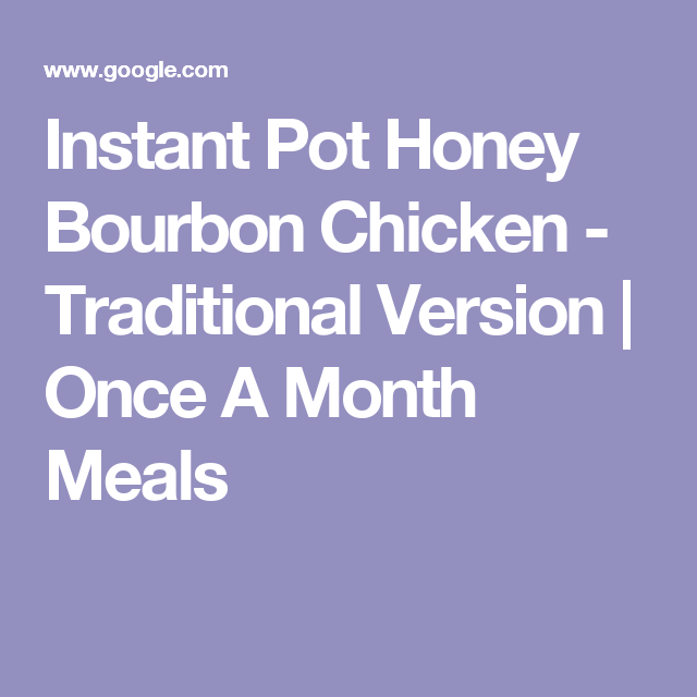 Instant Pot Honey Bourbon Chicken Traditional Version Once A Month Meals Bourbon Chicken