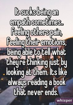 Empaths are people who are able to feel the emotions of those around them.