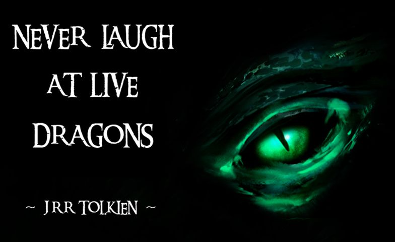 Jrr Tolkien Quotes J R R Tolkien ~ Quote ~ ~ Never Laugh At Dragons Designedmyself .
